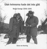 Boken Utan kvinnorna hade det inte gått - Norge -Sverige 1940-195 är en av de många böcker som nämns i i pdf-filen Litteratur mm om sv-no under kriget.