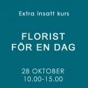 FLORIST FÖR EN DAG / 28 OKT