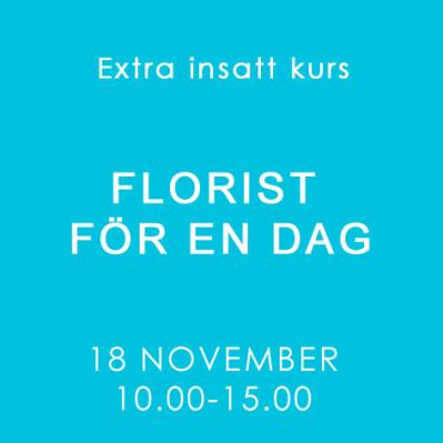 FLORIST FÖR EN DAG / LÖRDAG 18 NOV -