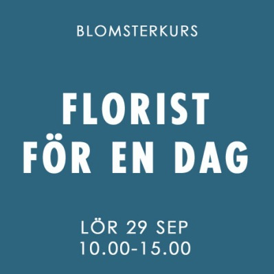 FLORIST FÖR EN DAG / 29 SEP -