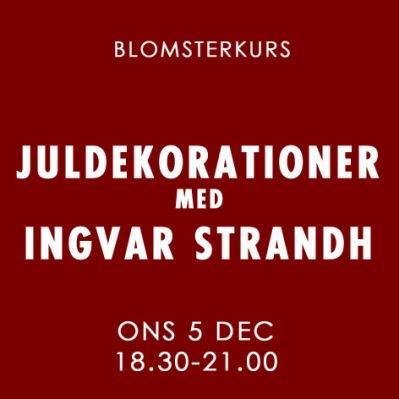 JULDEKORATIONER MED INGVAR STRANDH / 5 DECEMBER -