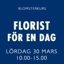 FLORIST FÖR EN DAG / 30 MARS