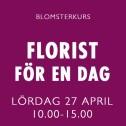 FLORIST FÖR EN DAG / 27 APRIL