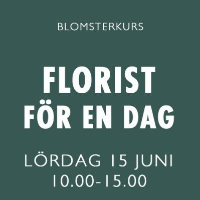 FLORIST FÖR EN DAG / 15 JUNI -
