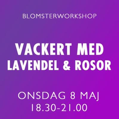LAVENDEL & ROSOR / 8 MAJ -
