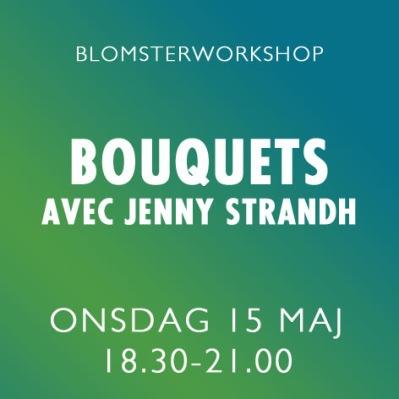 BOUQUETS AVEC JENNY STRANDH / 15 MAJ -
