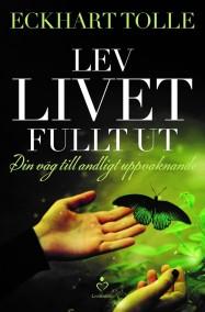 Eckhart Tolle - Lev livet fullt ut - På Svenska