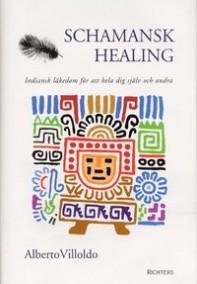 Alberto Villoldo - Schamansk healing  indiansk läkedom för att hela dig själv och andra - Inbunden