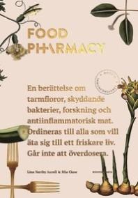 Food pharmacy : en berättelse om tarmfloror, snälla bakterier, forskning och antiinflammatorisk mat  av Mia Clase, Lina Nertby Aurell - På Svenska