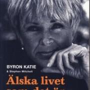 Byron Katie & Stephen Mitchell - Älska Livet som det är - The Work