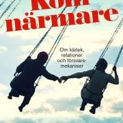 Kom närmare: Om kärlek, relationer och försvarsstrategier av Ilse Sand