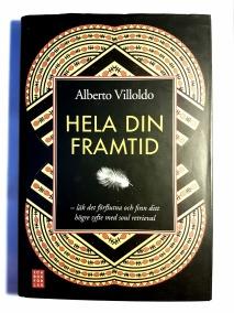 Alberto Villoldo - Hela Din Framtid - På Svenska