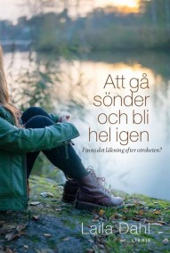 Att gå sönder och bli hel igen : finns det läkning efter otroheten? av Laila Dahl - På Svenska