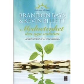 Medvetenhet - den nya valutan : ett nytt paradigm för att manifestera äkta välstånd och rikedom för en hållbar framtid  av Brandon Bays, Kevin Billett - På Svenska
