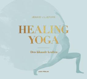 Healing Yoga : den läkande kraften  av Jennie Liljefors - På Svenska