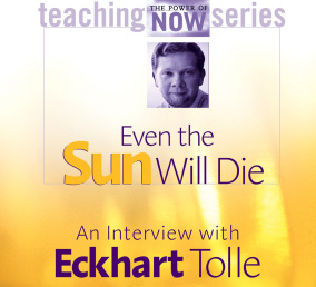 Eckhart Tolle - Even the sun will die - In English