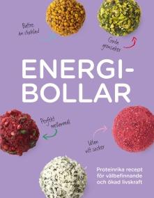 Energibollar : proteinrika recept för välbefinnande och ökad livskraft av Kate Turner, Annie Nichols - På Svenska