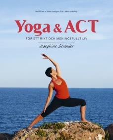 Yoga & ACT : för ett rikt och meningsfullt liv  av Josephine Selander - På Svenska