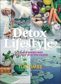 Detox Lifestyle : få mer energi med yoga, mat och nya vanor  av Tia Jumbe - På Svenska