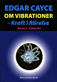 Edgar Cayce om vibrationer - kraft i rörelse  av Kevin J Todeschi - På Svenska