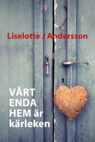 Vårt enda hem är kärleken av Liselotte J Andersson - På Svenska