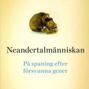 Neandertalmänniskan: På spaning efter försvunna gener av Svante Pääbo