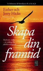 Ester & Jerry Hicks - Skapa din framtid : medveten avsikt - ett redskap för självförverkligande - På Svenska