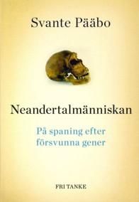 Neandertalmänniskan: På spaning efter försvunna gener av Svante Pääbo - På Svenska
