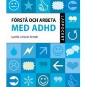 Förstå och arbeta med ADHD av Gunilla Carlsson Kendall