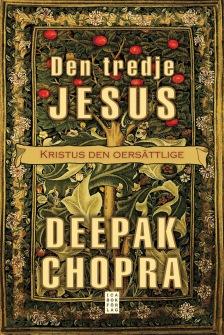 Deepak Chopra - Den tredje Jesus: Kristus den oersättlige - På Svenska