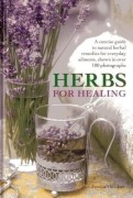 Herbs for healing : a concise guide to natural herbal remedies for everyday ailments, shown in over 180 photographs by Jessica Houdret