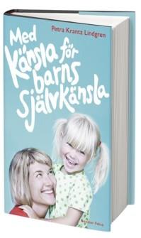 Med känsla för barns självkänsla av Petra Krantz Lindgren - På Svenska