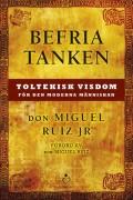 Befria tanken: Toltekisk visdom för den moderna människan av Don Miguel Ruiz JR