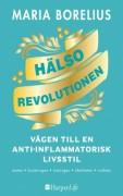 Hälsorevolutionen :vägen till antiinflammatorisk livsstil : helheten, maten, forskningen, träningen, skönheten, insikten av Maria Borelius