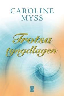 Caroline Myss - Trotsa Tyngdlagen - På Svenska