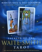 Secrets of the Waite-Smith Tarot  The True Story of the World's Most Popular Tarot by Marcus Katz, Tali Goodwin