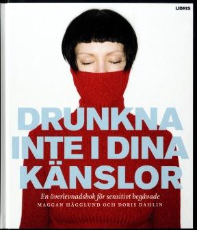 Drunkna inte i dina känslor : en överlevnadsbok för sensitivt begåvade  av Maggan Hägglund, Doris Dahlin - På Svenska
