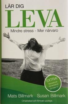 Lär dig leva : Mindre stress - Mer närvaro  av Mats Billmark, Susan Billmark - På Svenska
