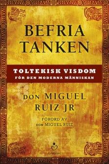 Befria tanken: Toltekisk visdom för den moderna människan av Don Miguel Ruiz JR - På Svenska