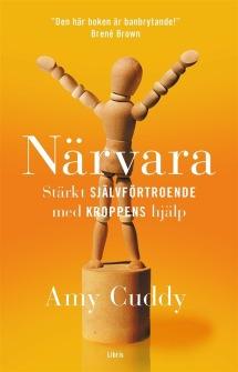 Närvara : stärkt självförtroende med kroppens hjälp  av Amy Cuddy - På Svenska