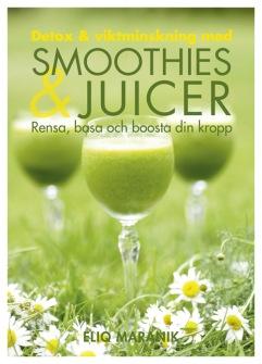 Detox & viktminskning med smoothies & juicer : rensa, basa och boosta din kropp  av Eliq Maranik - På Svenska