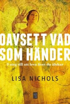 Oavsett vad som händer : 9 steg till att leva livet du älskar av Lisa Nichols - På Svenska