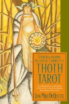 Understanding Aleister Crowley's Thoth Tarot : An Authoritative Examination of the World's Most Fascinating and Magical Tarot Cards by Lon Milo Duquette - In English