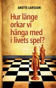 Hur länge orkar vi hänga med i livets spel? av Anette Larsson - På Svenska