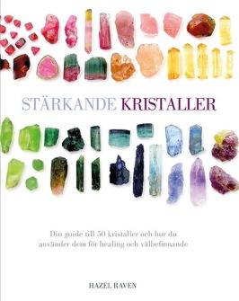 Stärkande kristaller : din guide till 50 kristaller och hur du använder dem för healing och välbefinnande  av Hazel Raven - På Svenska