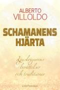 Schamanens hjärta : ljuskrigarens berättelser och traditioner av Alberto Villoldo