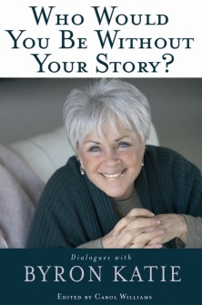 Who Would You be without Your Story?  by Byron Katie -