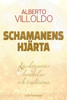 Schamanens hjärta : ljuskrigarens berättelser och traditioner av Alberto Villoldo -