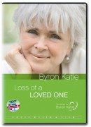 Loss Of A Loved One DVD with Byron Katie