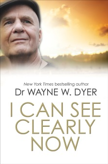 I Can See Clearly Now by Dr Wayne W Dyer -